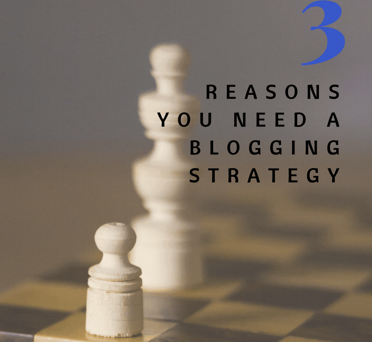 3 Reasons You Need a Blogging Strategy