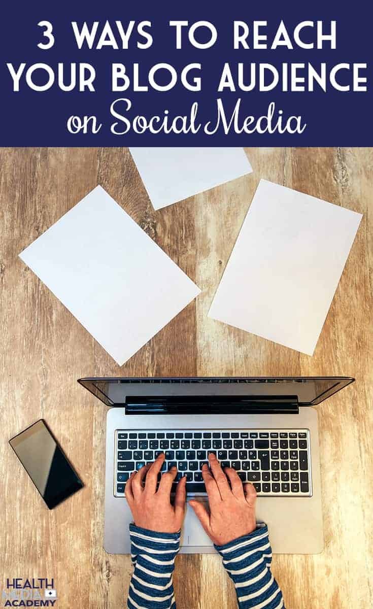 3 Ways to Reach Your Blog Audience on Social Media