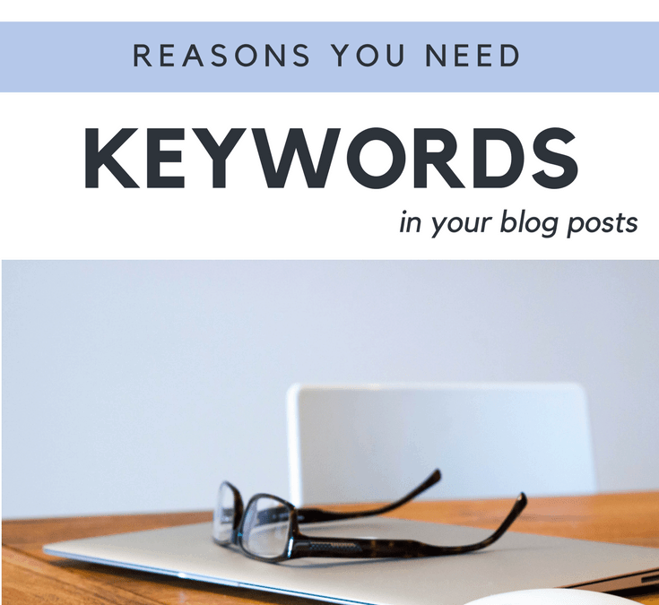 4 Reasons You Need Keywords in Your Blog Posts